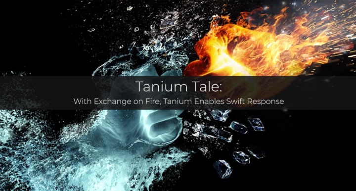 Tanium Tale — With Exchange on Fire, Tanium Enables Swift Response