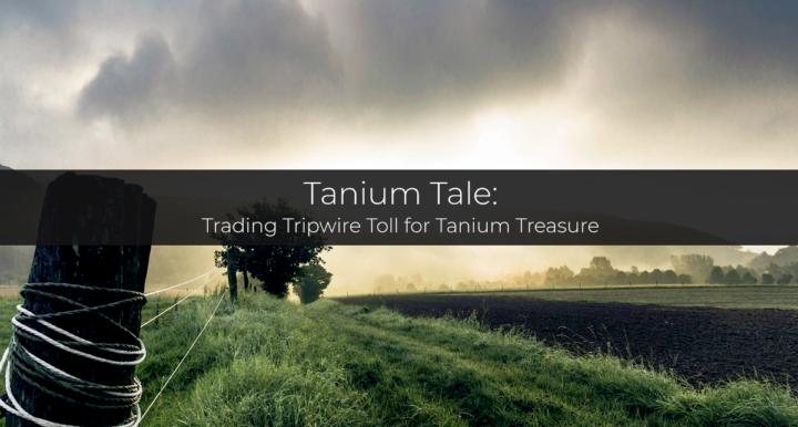 Tanium Tale — Trading Tripwire Toll for Tanium Treasure